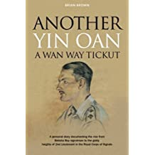 Another Yin Oan a Wan Way Tickut: A personal diary documenting the rise from Belisha Boy signalman to the giddy heights of 2nd Lieutenant by Mr Brian Brown (2012-08-01)