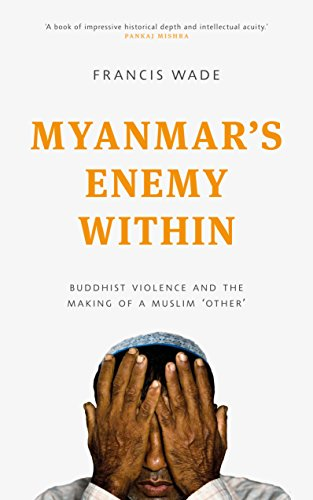 Myanmars Enemy Within Buddhist Violence And The Making Of A Muslim Other
