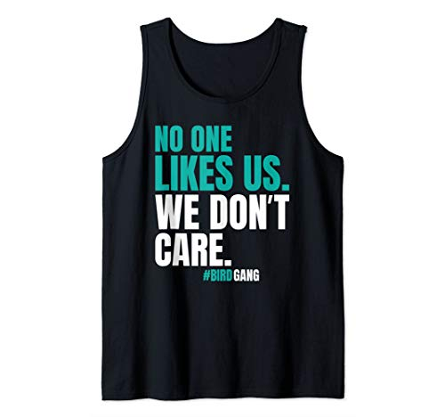 - No One Likes Us We Don't Care Philly Bird Gang Funny T Shirt Tank Top