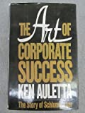 The Art of Corporate Success, Ken Auletta, 0399129308
