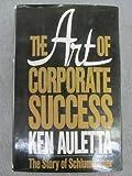The Art of Corporate Success, Ken Auletta, 0399129308