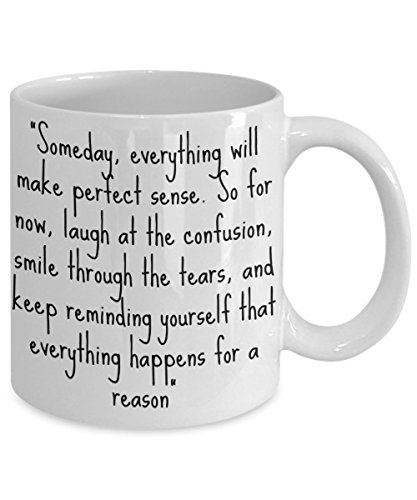 INSPIRATIONAL COFFEE MUG. Someday, everything will make perfect sense… – 11oz White Ceramic – Printed in the USA – Powerful Motivational Quotes & (Regalos Originales Para Halloween)