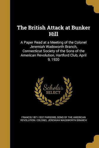 Download The British Attack at Bunker Hill: A Paper Read at a Meeting of the Colonel Jeremiah Wadsworth Branch, Connecticut Society of the Sons of the American Revolution, Hartford Club, April 9, 1920 pdf