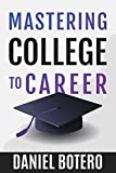 Mastering College to Career: A Modern Guide To Landing Your Dream Job Before Graduation