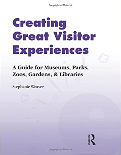 Creating Great Visitor Experiences: A Guide for Museums, Parks, Zoos, Gardens, and Libraries