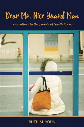 Dear Mr. Nice Guard Man: Love Letters to the People of South Korea