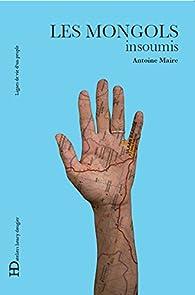 Les Mongols, insoumis par Antoine Maire