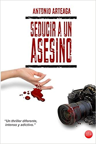 Seducir a un asesino: un thriller diferente Novelas solidarias: Amazon.es: Antonio Arteaga Pérez: Libros