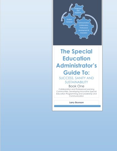 The Special Education Administrator's Guide to Success, Sanity & Sustainability: Book One (Collaboration and Profess