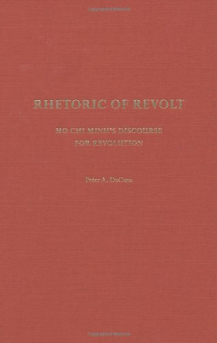 Rhetoric of Revolt: Ho Chi Minh's Discourse for Revolution by Peter A DeCaro