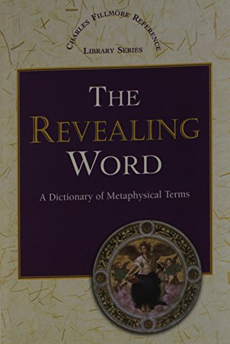 The Revealing Word: A Dictionary of Metaphysical Terms (Charles Fillmore Reference Library) (Metaphysical Antique)