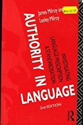 Authority in Language: Investigating Language Standardisation and Prescription (Language, Education & Society Series)