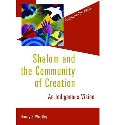 Shalom & the Community of Creation: An Indigenous Vision (Prophetic Christianity) (Paperback) - Common PDF Text fb2 ebook