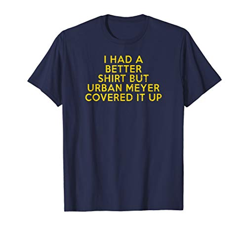 I Had a Better Shirt But Urban Covered It Up Funny Shirt
