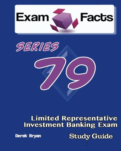 Exam Facts Series 79 Limited Representative Investment Banking Exam Study Guide: Series 79 Exam Study Guide