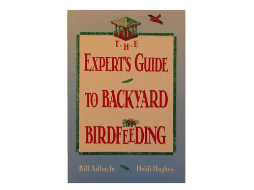 The Expert's Guide To Backyard Birdfeeding, Bill Adler, Jr.; Heidi Hughes