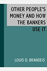 Other People's Money and How the Bankers Use It [Illustrated] Kindle Edition