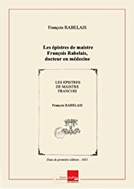 Les épistres de maistre François Rabelais, docteur en médecine, (Éd.1651) - François Rabelais