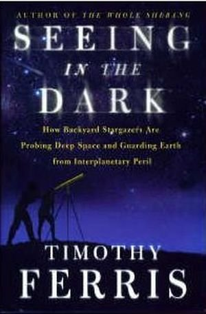 Seeing in the Dark : How Backyard Stargazers Are Probing Deep Space and Guarding Earth from Interplanetary (Big Sky Log)