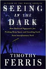 Seeing in the Dark : How Backyard Stargazers Are Probing Deep Space and Guarding Earth from Interplanetary Peril Hardcover