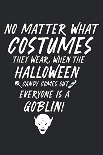 No Matter What Costumes they Wear, When the Halloween Candy comes out Everyone is a Goblin: Halloween blank journal pages for all horror fans | 120 ... ghouls, witches and zombies | 6x9