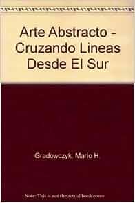 Arte Abstracto - Cruzando Lineas Desde El Sur (Spanish Edition): Mario