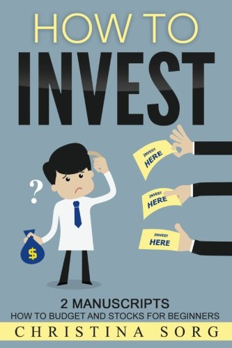 How to Invest: 2 Manuscripts: How to Budget and Stocks for Beginners