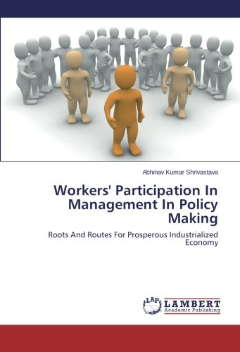 Read Online Workers' Participation In Management In Policy Making: Roots And Routes For Prosperous Industrialized Economy PDF