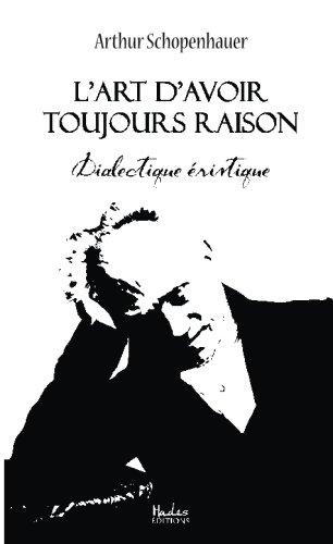 L'art d'avoir toujours raison: Dialectique éristique (French Edition)