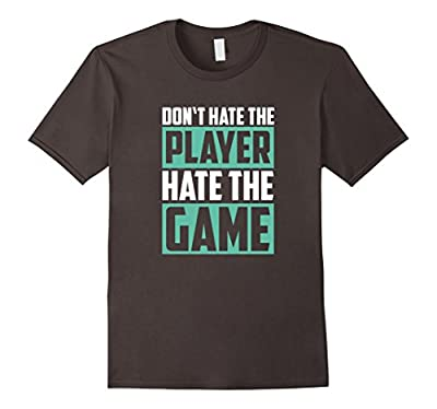 Don't Hate The Player Hate The Game Shirt - Funny Saying Tee