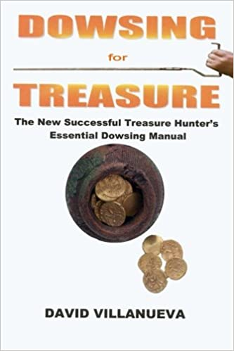 Dowsing for Treasure: The New Successful Treasure Hunters Essential Dowsing Manual: Amazon.es: David Villanueva: Libros en idiomas extranjeros