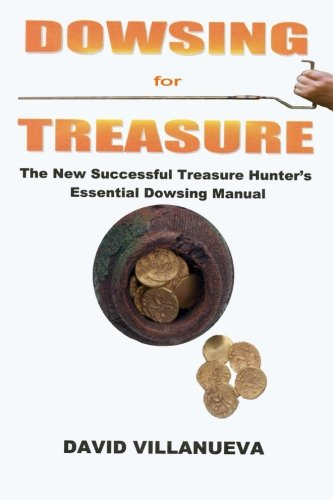 Read Online Dowsing for Treasure: The New Successful Treasure Hunter's Essential Dowsing Manual pdf epub