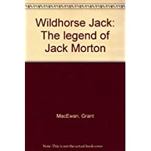 Wildhorse Jack: The Legend of Jack Morton