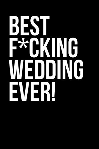 Best F*cking Wedding Ever!: Funny Badass Wedding Dot Bullet Notebook/Journal Wedding Planning And Bachelorette Party Gift Idea For Bridesmaids, Maid Of Honor, Bride And Mother Of The Bride