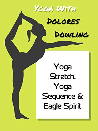 Yoga With Dolores Dowling - Yoga Stretch, Yoga Sequence & Eagle Spirit
