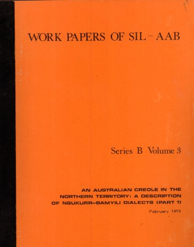 - An Australian Creole in the Northern Territory: A Description of Ngukurr-Bamyili Dialects, Part 1 (Work papers of SIL-AAB, Series B, Vol. 3)
