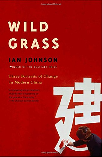 Wild Grass: Three Portraits of Change in Modern China from Johnson, Ian