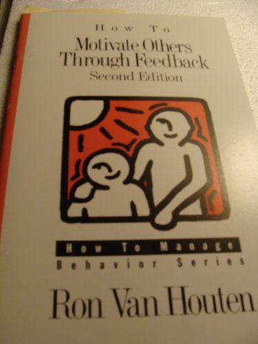 How to Motivate Others Through Feedback (How to Manage Behavior Series)
