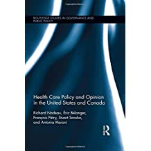Health Care Policy and Opinion in the United States and Canada (Routledge Studies in Governance and Public Policy) by Richard Nadeau (2014-07-14)
