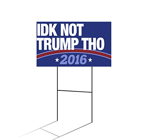 IDK Not Trump Tho Funny Election 2016 Donald Hilary Bernie Two (2) 18x24' Yard Signs by Demon Decal