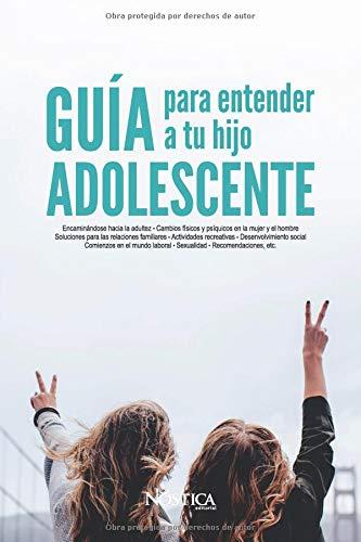 GUÍA PARA ENTENDER A TU HIJO ADOLESCENTE  [Editorial, Nóstica] (Tapa Blanda)