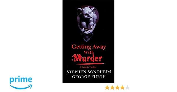 Getting Away with Murder: Stephen Sondheim, George Furth: 9781559361286: Amazon.com: Books