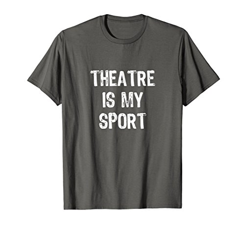 Theatre Is My Sport Funny Theater T-shirt