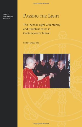 Download Passing the Light: The Incense Light Community and Buddhist Nuns in Contemporary Taiwan (Topics in Contemporary Buddhism) PDF