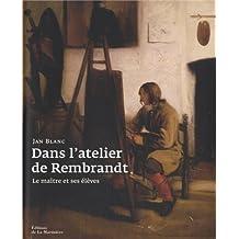 Dans l'atelier de Rembrandt: Maître et ses élèves (Le)