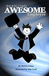 How to be a Totally Awesome Employee (How to be Totally Awesome)