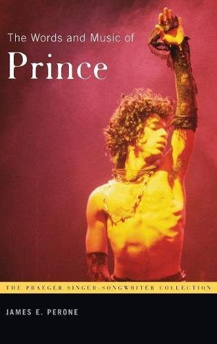 The Words and Music of Prince (The Praeger Singer-Songwriter Collection) (Singer Songwriter Collection)