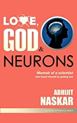 Love, God & Neurons: Memoir of a scientist who found himself by getting lost