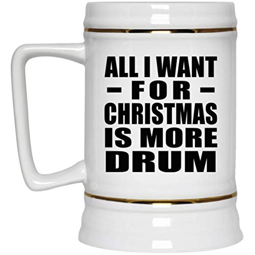 (All I Want For Christmas Is More Drum - Beer Stein, Ceramic Beer Mug, Best Funny Gag Gift Idea for Family Friend Birthday Bday Xmas Wedding)