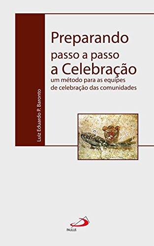 Preparando Passo a Passo a Celebração: um Método Para as Equipes de Celebração das Comunidades